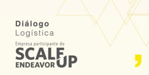 Diálogo Logística é selecionada para o Scale-Up da Endeavor para manter ritmo de crescimento